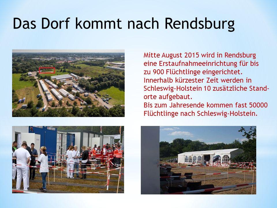 Das Dorf kommt nach Rendsburg Mitte August 2015 wird in Rendsburg eine Erstaufnahmeeinrichtung für bis zu 900 Flüchtlinge eingerichtet.