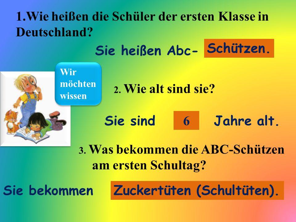 Wir möchten wissen 1.Wie heißen die Schüler der ersten Klasse in Deutschland.