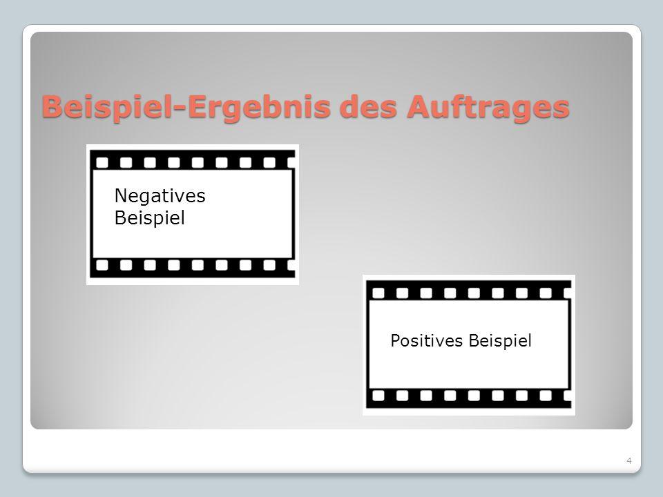 Beispiel-Ergebnis des Auftrages 4 Negatives Beispiel Positives Beispiel