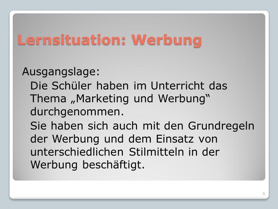 """Lernsituation: Werbung Ausgangslage: Die Schüler haben im Unterricht das Thema """"Marketing und Werbung durchgenommen."""
