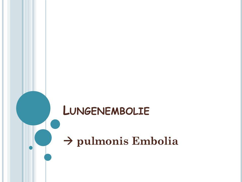 L UNGENEMBOLIE  pulmonis Embolia