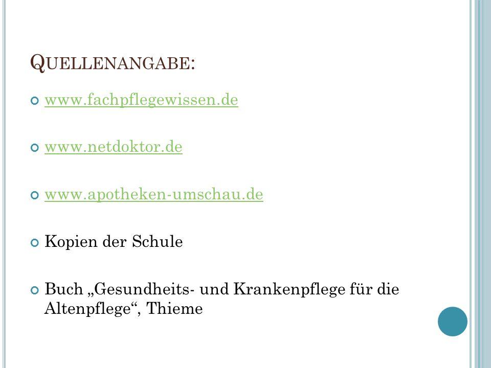 """Q UELLENANGABE : www.fachpflegewissen.de www.netdoktor.de www.apotheken-umschau.de Kopien der Schule Buch """"Gesundheits- und Krankenpflege für die Altenpflege , Thieme"""