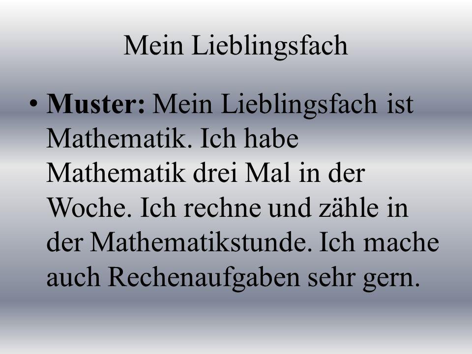 Mein Lieblingsfach Muster: Mein Lieblingsfach ist Mathematik.