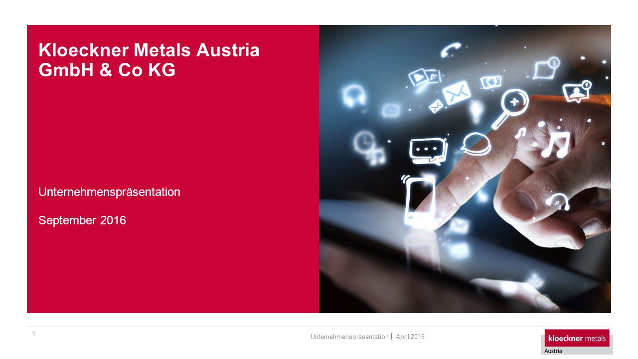 Kloeckner Metals Austria GmbH & Co KG April 2016Unternehmenspräsentation 1 September 2016