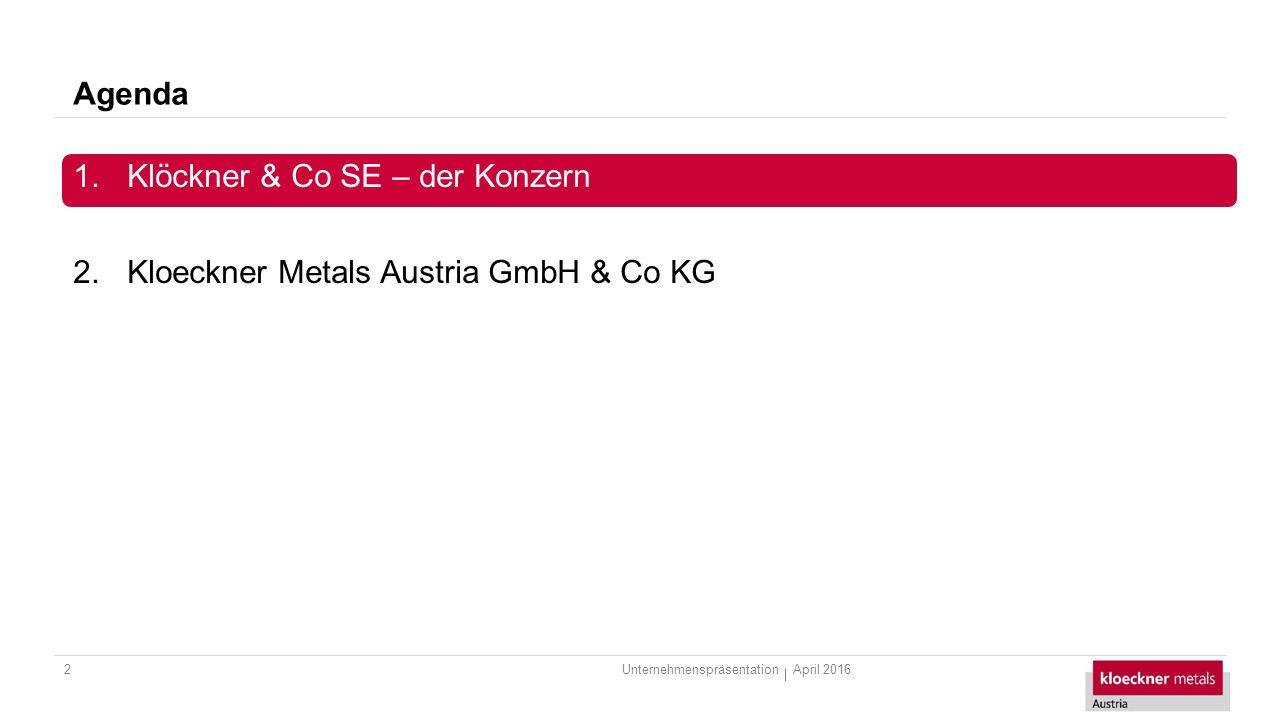 Agenda 2 1.Klöckner & Co SE – der Konzern 2.Kloeckner Metals Austria GmbH & Co KG April 2016Unternehmenspräsentation