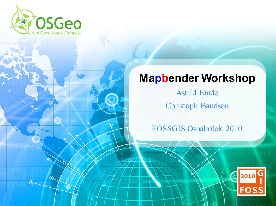 Mapbender Workshop Astrid Emde Christoph Baudson FOSSGIS Osnabrück 2010