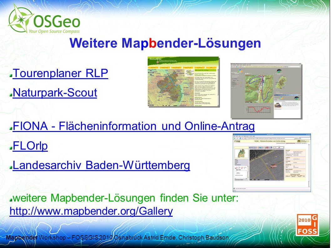 Mapbender Workshop – FOSSGIS 2010 Osnabrück Astrid Emde, Christoph Baudson Weitere Mapbender-Lösungen Tourenplaner RLP Naturpark-Scout FIONA - Flächeninformation und Online-Antrag FLOrlp Landesarchiv Baden-Württemberg weitere Mapbender-Lösungen finden Sie unter: http://www.mapbender.org/Gallery http://www.mapbender.org/Gallery