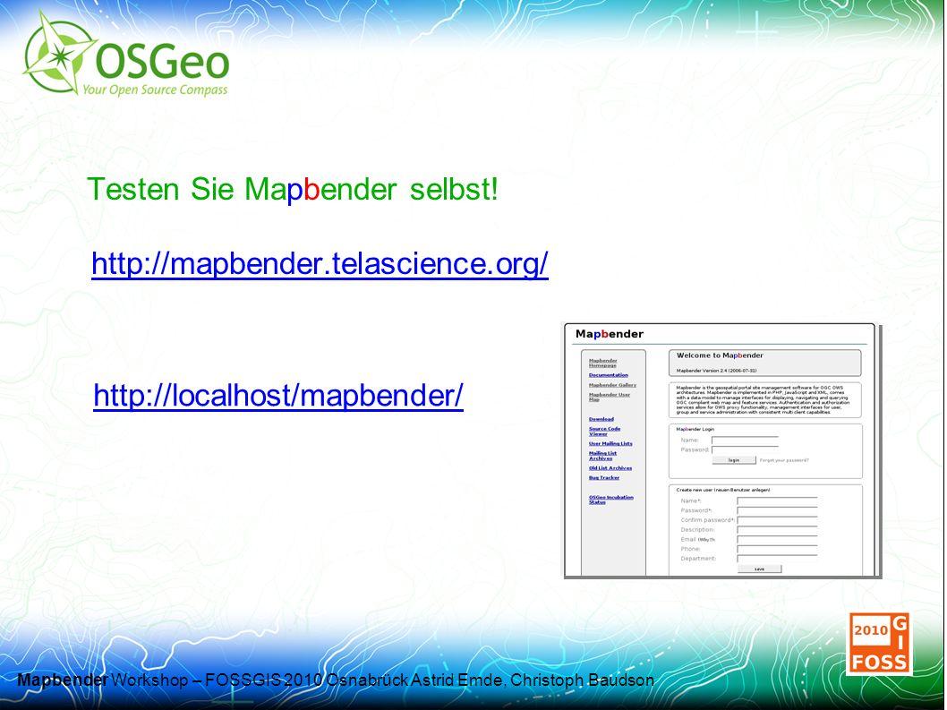 Mapbender Workshop – FOSSGIS 2010 Osnabrück Astrid Emde, Christoph Baudson Testen Sie Mapbender selbst.