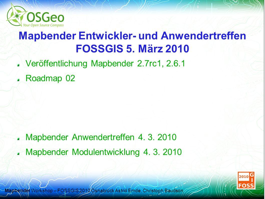 Mapbender Workshop – FOSSGIS 2010 Osnabrück Astrid Emde, Christoph Baudson Mapbender Entwickler- und Anwendertreffen FOSSGIS 5.