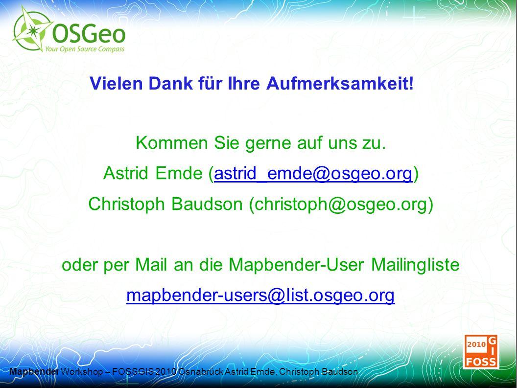 Mapbender Workshop – FOSSGIS 2010 Osnabrück Astrid Emde, Christoph Baudson Vielen Dank für Ihre Aufmerksamkeit.