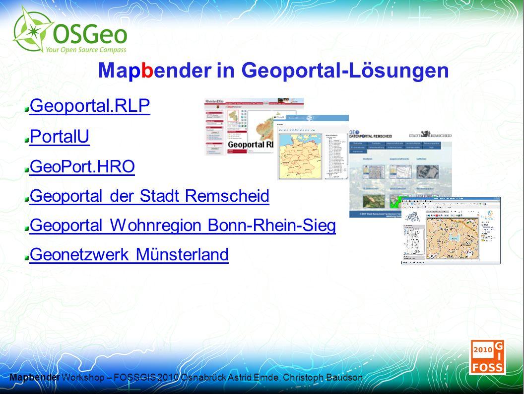 Mapbender Workshop – FOSSGIS 2010 Osnabrück Astrid Emde, Christoph Baudson Mapbender in Geoportal-Lösungen Geoportal.RLP PortalU GeoPort.HRO Geoportal der Stadt Remscheid Geoportal Wohnregion Bonn-Rhein-Sieg Geonetzwerk Münsterland