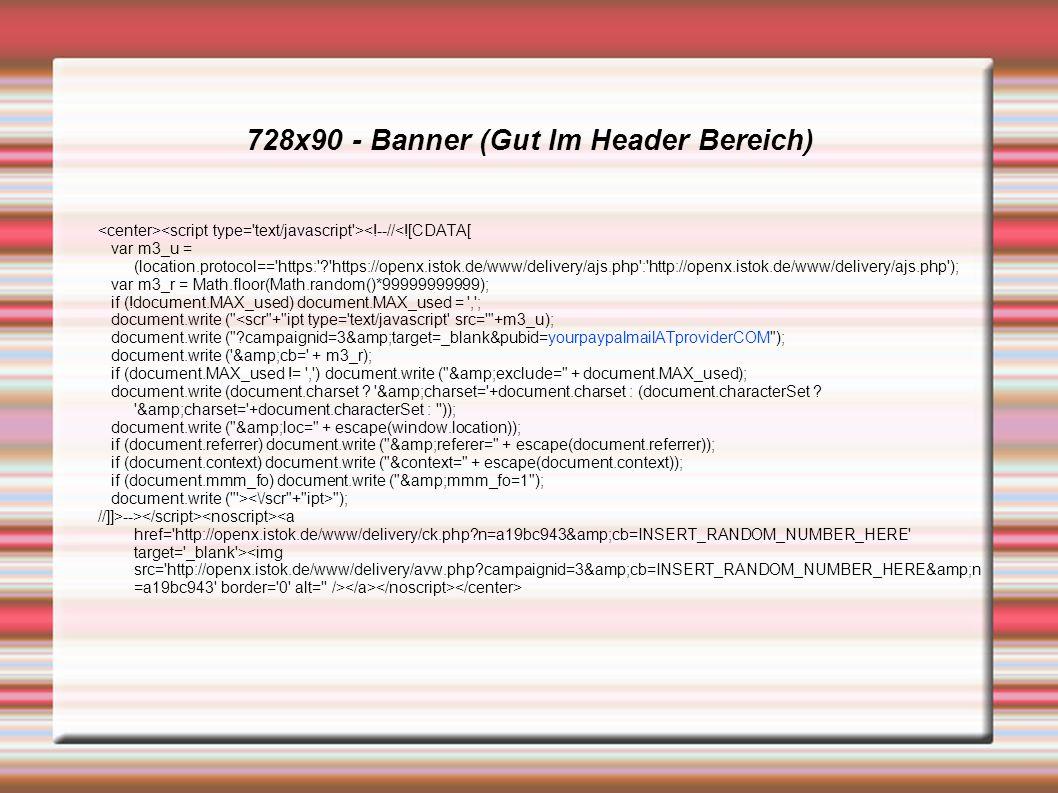 728x90 - Banner (Gut Im Header Bereich) <!--//<![CDATA[ var m3_u = (location.protocol== https: https://openx.istok.de/www/delivery/ajs.php : http://openx.istok.de/www/delivery/ajs.php ); var m3_r = Math.floor(Math.random()*99999999999); if (!document.MAX_used) document.MAX_used = , ; document.write ( <scr + ipt type= text/javascript src= +m3_u); document.write ( campaignid=3&target=_blank&pubid=yourpaypalmailATproviderCOM ); document.write ( &cb= + m3_r); if (document.MAX_used != , ) document.write ( &exclude= + document.MAX_used); document.write (document.charset .