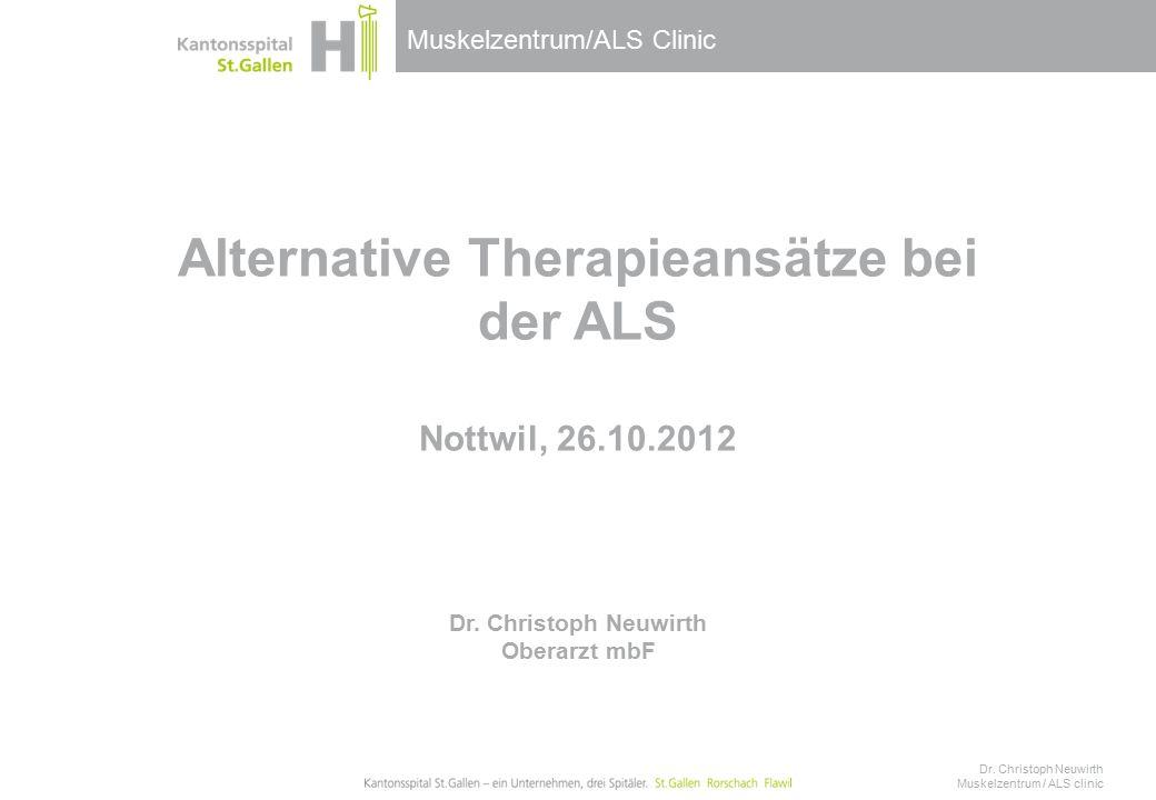Muskelzentrum/ALS Clinic Alternative Therapieansätze bei der ALS Nottwil, 26.10.2012 Dr.