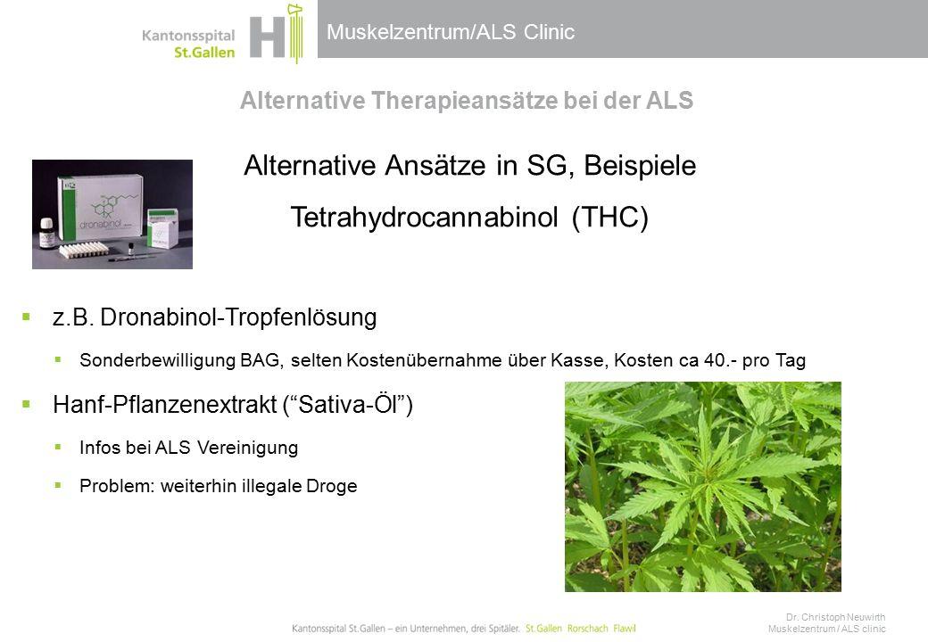Muskelzentrum/ALS Clinic Alternative Therapieansätze bei der ALS Alternative Ansätze in SG, Beispiele Tetrahydrocannabinol (THC)  z.B.