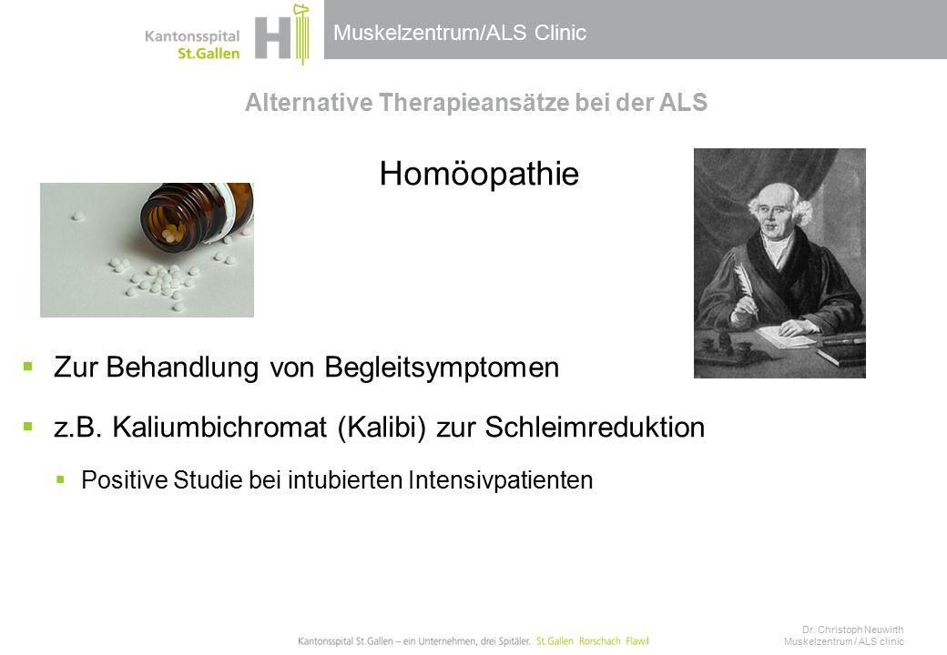 Muskelzentrum/ALS Clinic Alternative Therapieansätze bei der ALS Homöopathie  Zur Behandlung von Begleitsymptomen  z.B.