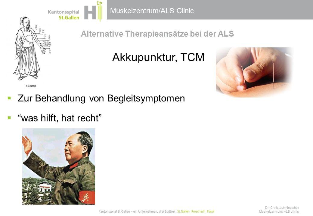 Muskelzentrum/ALS Clinic Alternative Therapieansätze bei der ALS Akkupunktur, TCM  Zur Behandlung von Begleitsymptomen  was hilft, hat recht Dr.