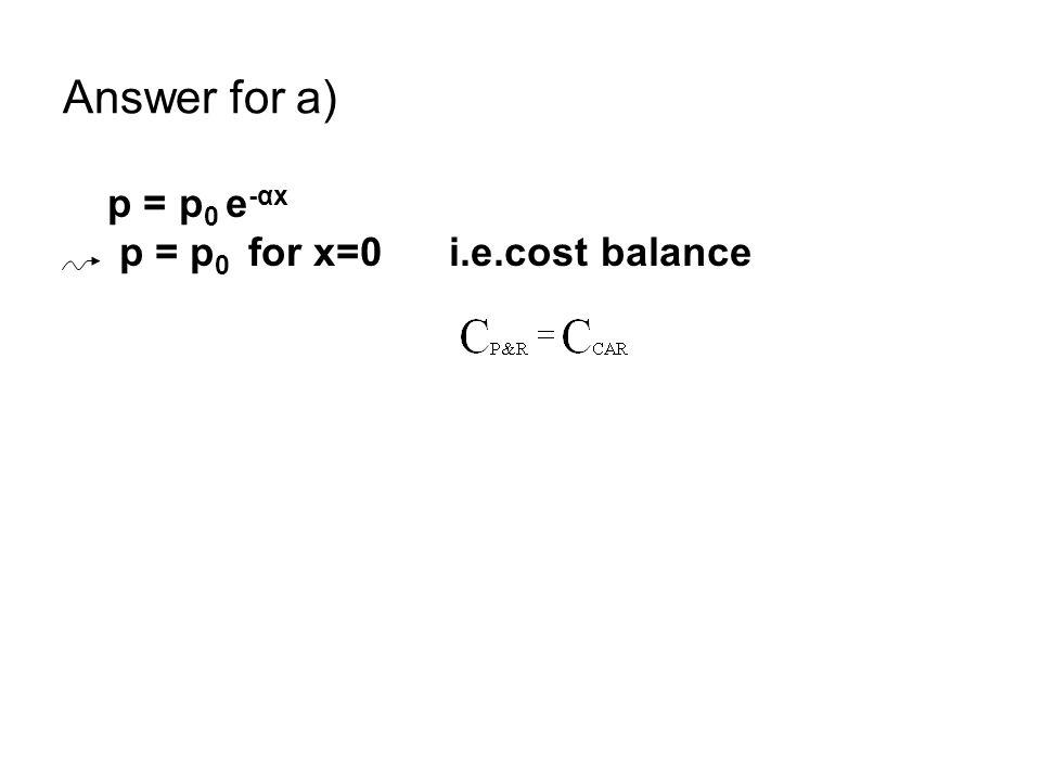 Answer for a) p = p 0 e -αx p = p 0 for x=0 i.e.cost balance