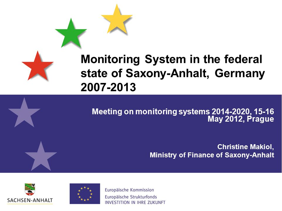 Monitoring System in the federal state of Saxony-Anhalt, Germany Meeting on monitoring systems , May 2012, Prague Christine Makiol, Ministry of Finance of Saxony-Anhalt