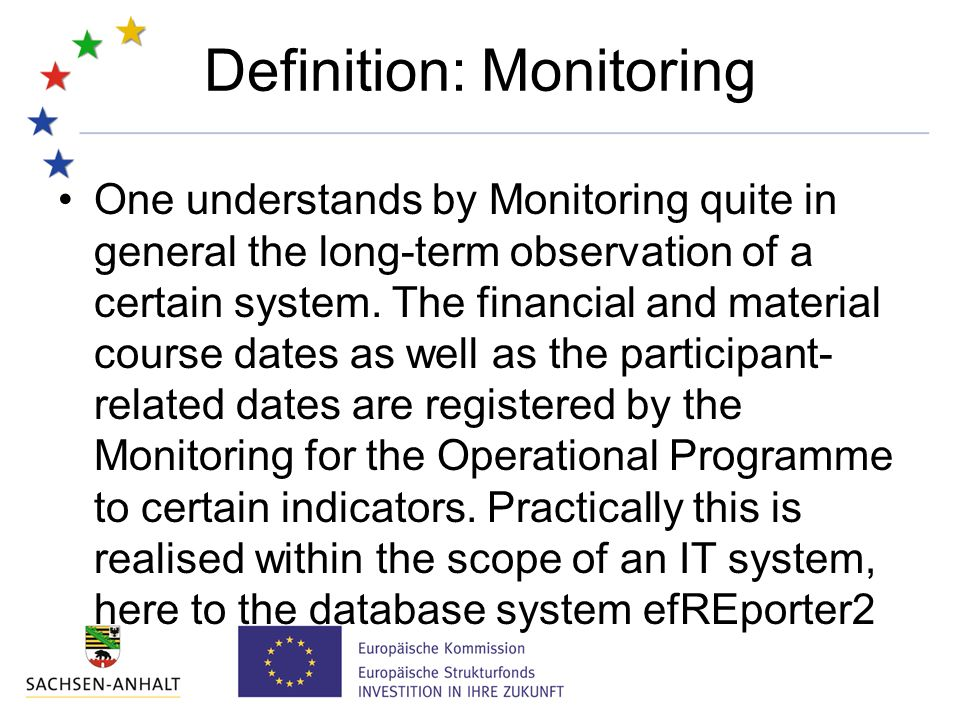 Definition: Monitoring One understands by Monitoring quite in general the long-term observation of a certain system.