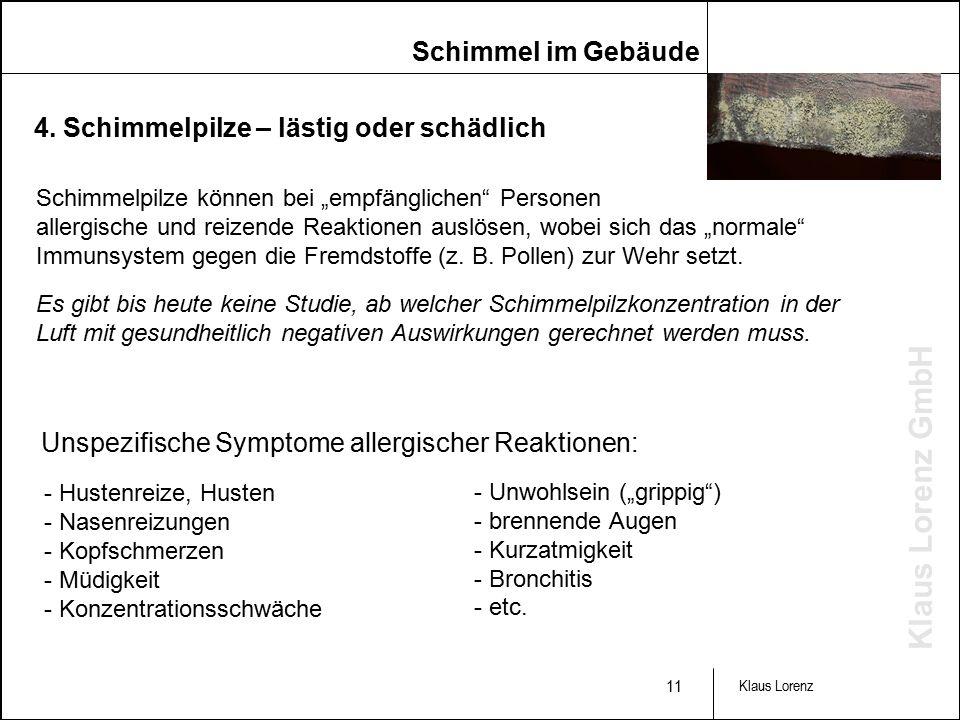 """Klaus Lorenz GmbH 11 Klaus Lorenz Schimmelpilze können bei """"empfänglichen Personen allergische und reizende Reaktionen auslösen, wobei sich das """"normale Immunsystem gegen die Fremdstoffe (z."""
