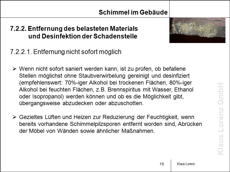 Klaus Lorenz GmbH 19 Klaus Lorenz  Wenn nicht sofort saniert werden kann, ist zu prüfen, ob befallene Stellen möglichst ohne Staubverwirbelung gereinigt und desinfiziert (empfehlenswert: 70%-iger Alkohol bei trockenen Flächen, 80%-iger Alkohol bei feuchten Flächen, z.B.