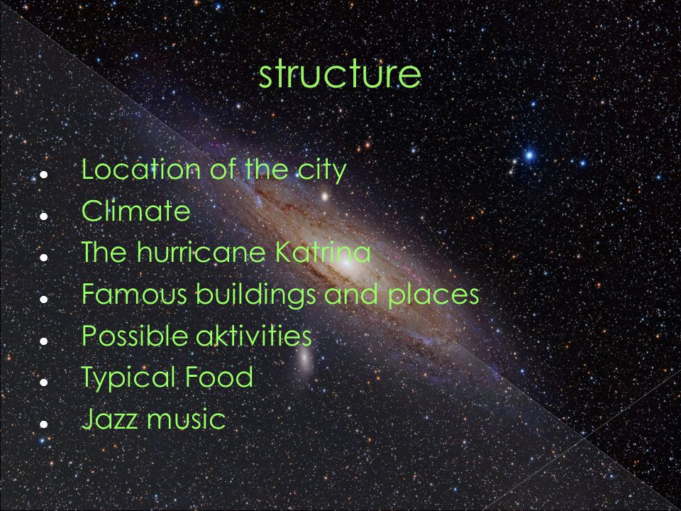 structure Location of the city Climate The hurricane Katrina Famous buildings and places Possible aktivities Typical Food Jazz music