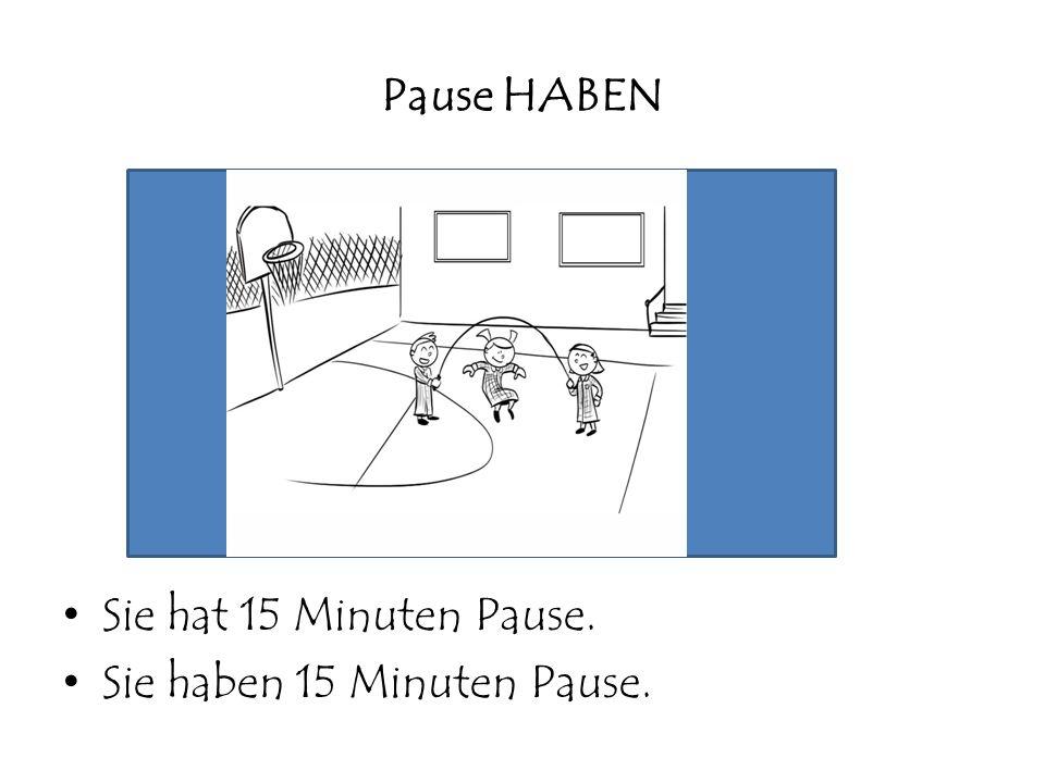 Pause HABEN Sie hat 15 Minuten Pause. Sie haben 15 Minuten Pause.