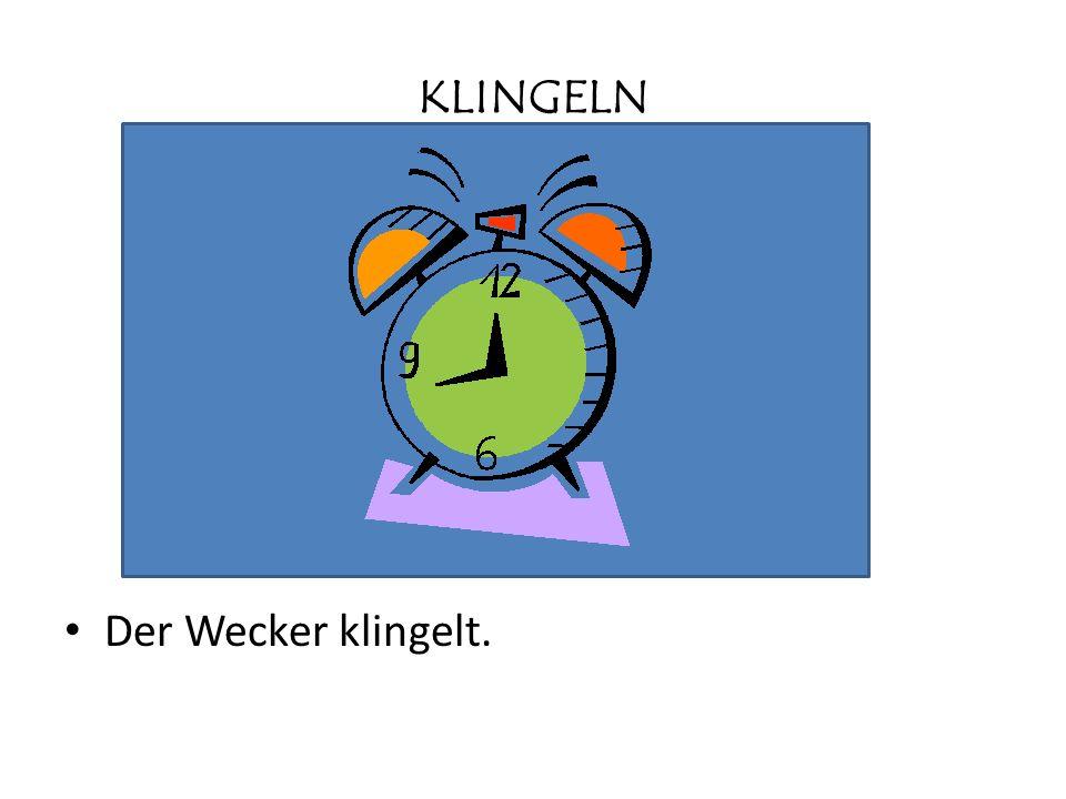 KLINGELN Der Wecker klingelt.