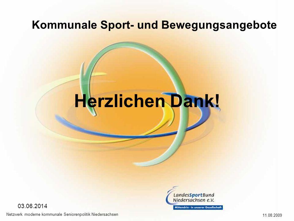 Kommunale Sport- und Bewegungsangebote 11.08.2009 Netzwerk moderne kommunale Seniorenpolitik Niedersachsen 03.06.2014 Herzlichen Dank!
