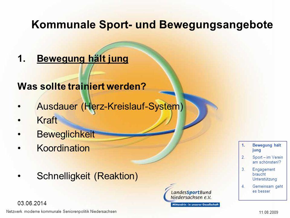 Kommunale Sport- und Bewegungsangebote 11.08.2009 Netzwerk moderne kommunale Seniorenpolitik Niedersachsen 03.06.2014 1.Bewegung hält jung Was sollte trainiert werden.