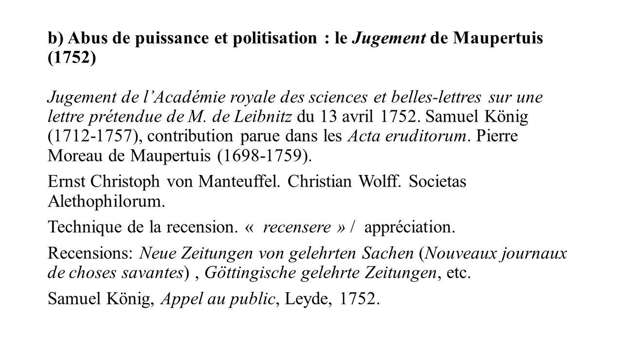 b) Abus de puissance et politisation : le Jugement de Maupertuis (1752) Jugement de lAcadémie royale des sciences et belles-lettres sur une lettre pré