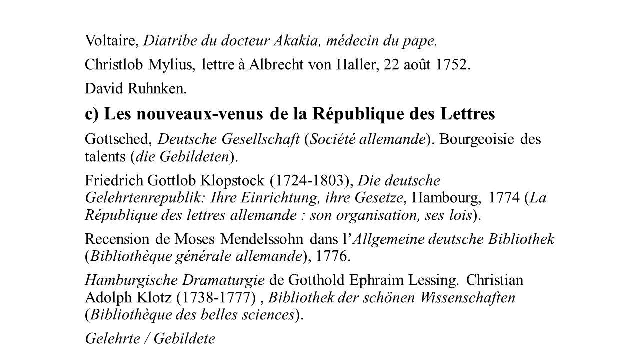 Voltaire, Diatribe du docteur Akakia, médecin du pape. Christlob Mylius, lettre à Albrecht von Haller, 22 août 1752. David Ruhnken. c) Les nouveaux-ve
