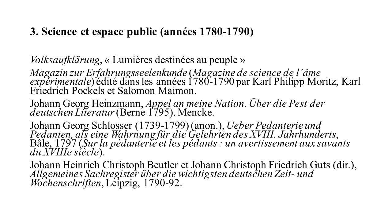 3. Science et espace public (années 1780-1790) Volksaufklärung, « Lumières destinées au peuple » Magazin zur Erfahrungsseelenkunde (Magazine de scienc