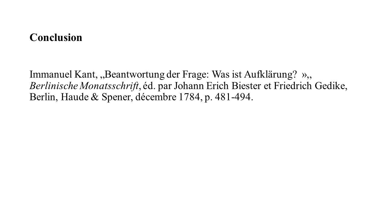 Conclusion Immanuel Kant, Beantwortung der Frage: Was ist Aufklärung? »,, Berlinische Monatsschrift, éd. par Johann Erich Biester et Friedrich Gedike,