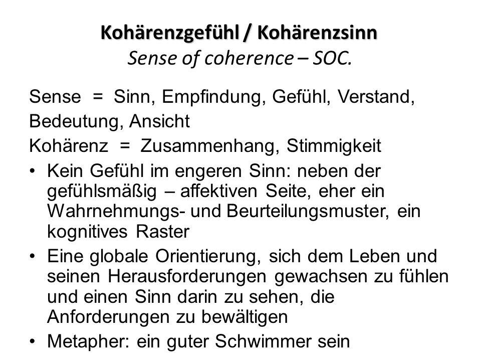 Kohärenzgefühl / Kohärenzsinn Kohärenzgefühl / Kohärenzsinn Sense of coherence – SOC.