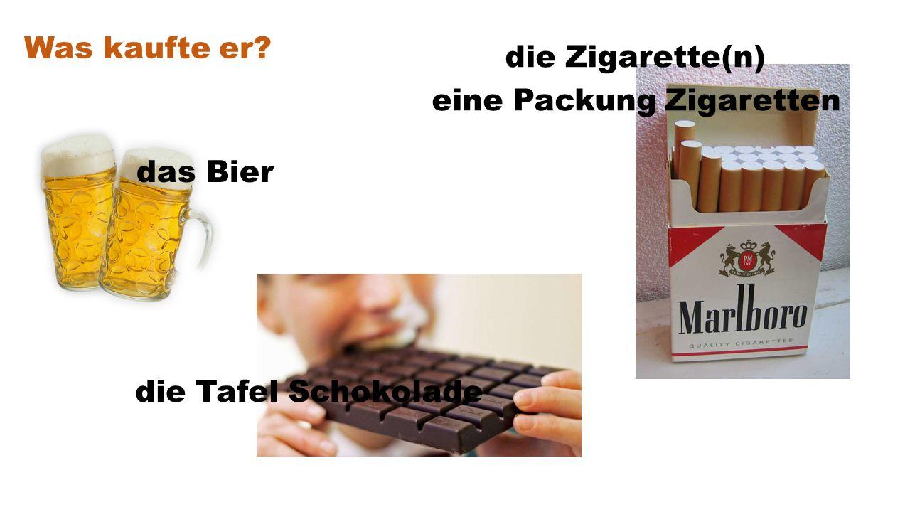 die Tafel Schokolade das Bier die Zigarette(n) eine Packung Zigaretten Was kaufte er