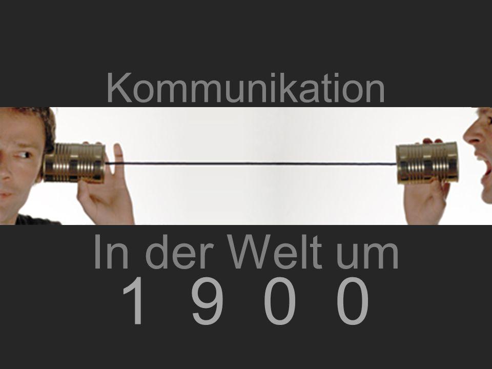 Kommunikation 1 9 0 0 In der Welt um
