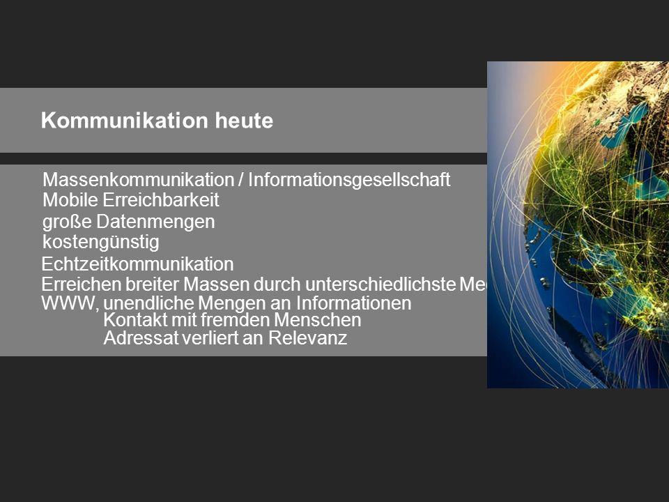 Massenkommunikation / Informationsgesellschaft Mobile Erreichbarkeit große Datenmengen kostengünstig Echtzeitkommunikation Erreichen breiter Massen durch unterschiedlichste Medien WWW, unendliche Mengen an Informationen WWW, Kontakt mit fremden Menschen WWW, Adressat verliert an Relevanz
