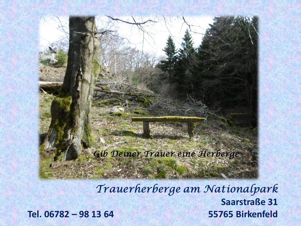 Trauerherberge am Nationalpark Saarstraße 31 Tel. 06782 – 98 13 6455765 Birkenfeld