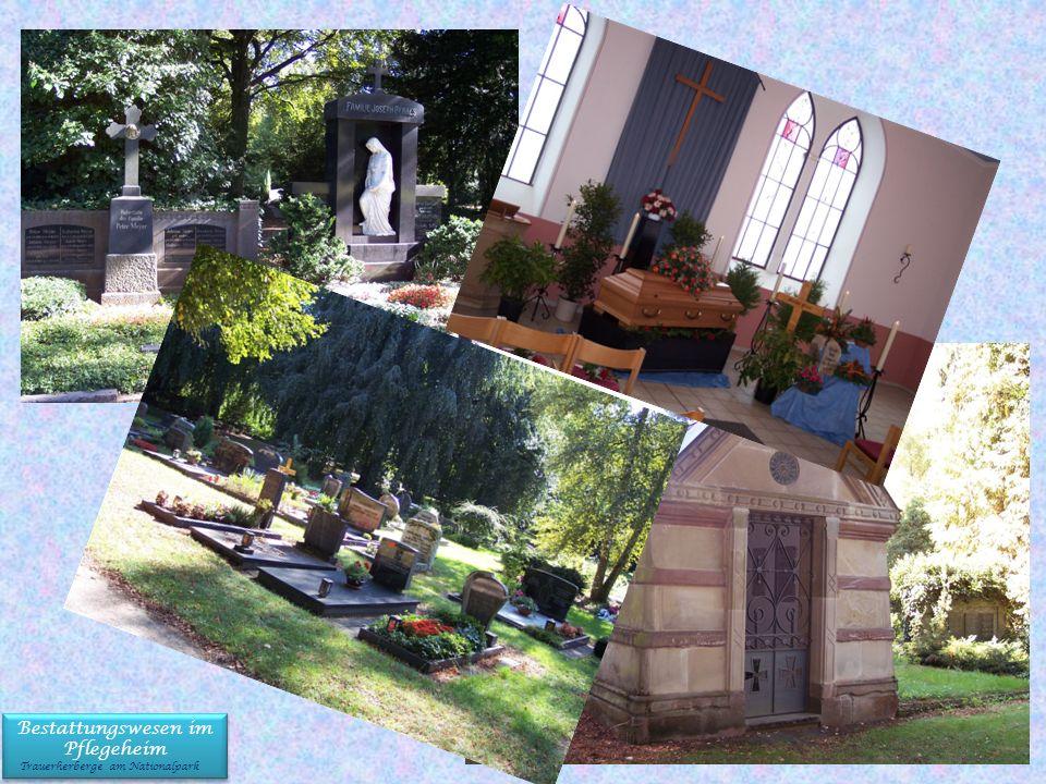 Bestattungswesen im Pflegeheim Trauerherberge am Nationalpark Bestattungswesen im Pflegeheim Trauerherberge am Nationalpark
