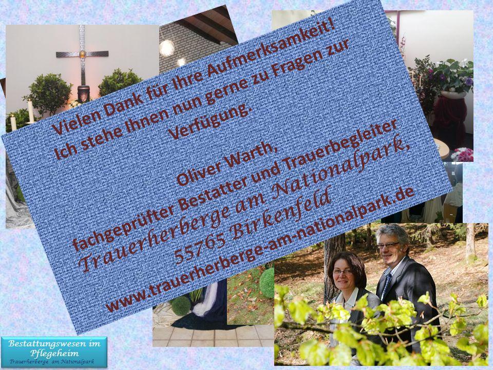 Bestattungswesen im Pflegeheim Trauerherberge am Nationalpark Bestattungswesen im Pflegeheim Trauerherberge am Nationalpark Vielen Dank für Ihre Aufmerksamkeit.
