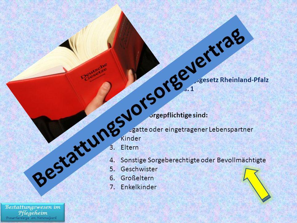 Bestattungswesen im Pflegeheim Trauerherberge am Nationalpark Bestattungswesen im Pflegeheim Trauerherberge am Nationalpark Bestattungsgesetz Rheinland-Pfalz § 9 Abs.
