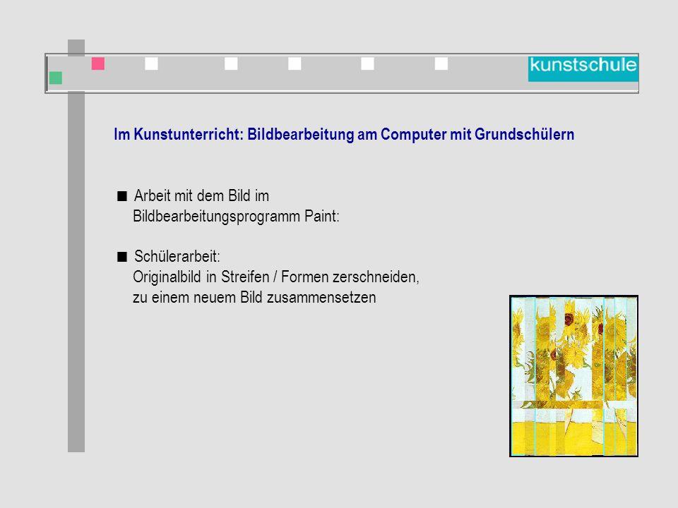 Im Kunstunterricht: Bildbearbeitung am Computer mit Grundschülern  Arbeit mit dem Bild im Bildbearbeitungsprogramm Paint:  Schülerarbeit: Originalbild in Streifen / Formen zerschneiden, zu einem neuem Bild zusammensetzen-