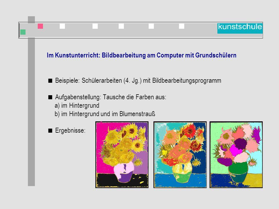 Im Kunstunterricht: Bildbearbeitung am Computer mit Grundschülern  Beispiele: Schülerarbeiten (4.