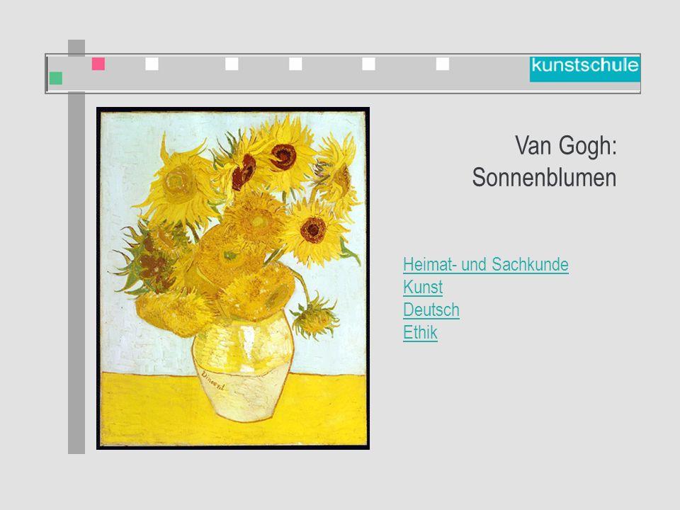 Heimat- und Sachkunde Kunst Deutsch Ethik Van Gogh: Sonnenblumen