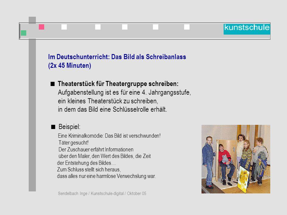 Sendelbach Inge / Kunstschule-digital / Oktober 05 Im Deutschunterricht: Das Bild als Schreibanlass (2x 45 Minuten)  Theaterstück für Theatergruppe schreiben: Aufgabenstellung ist es für eine 4.