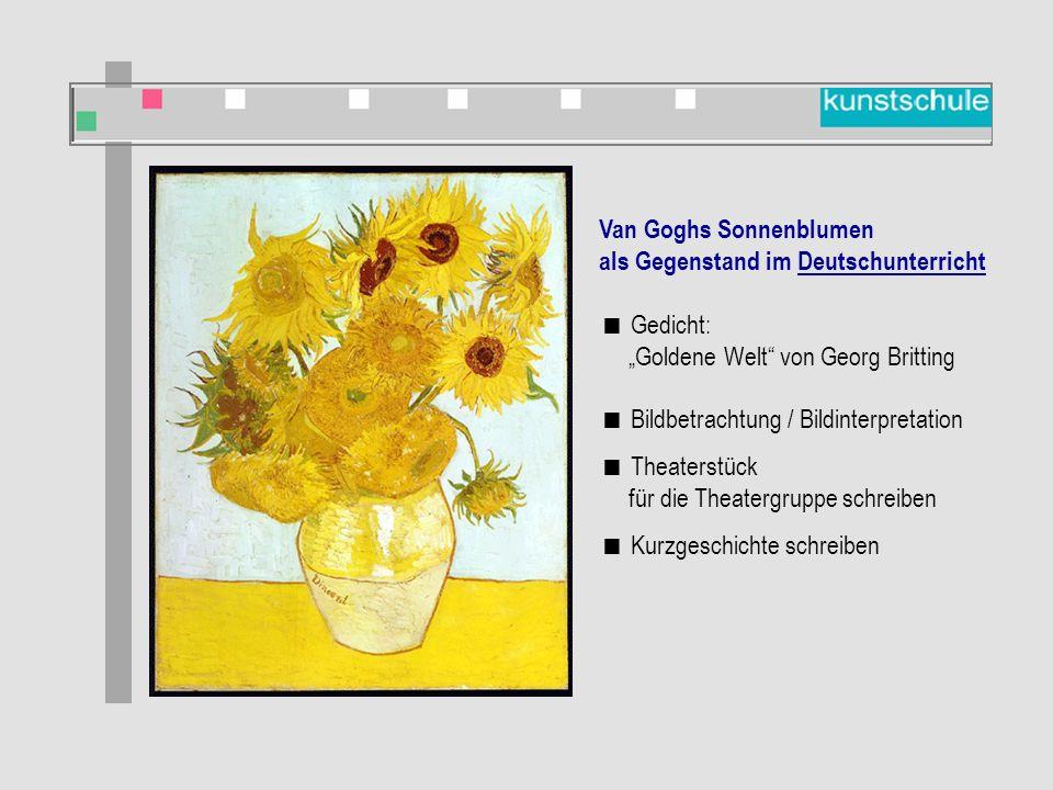"""Van Goghs Sonnenblumen als Gegenstand im Deutschunterricht  Gedicht: """"Goldene Welt von Georg Britting  Bildbetrachtung / Bildinterpretation  Theaterstück für die Theatergruppe schreiben  Kurzgeschichte schreiben"""