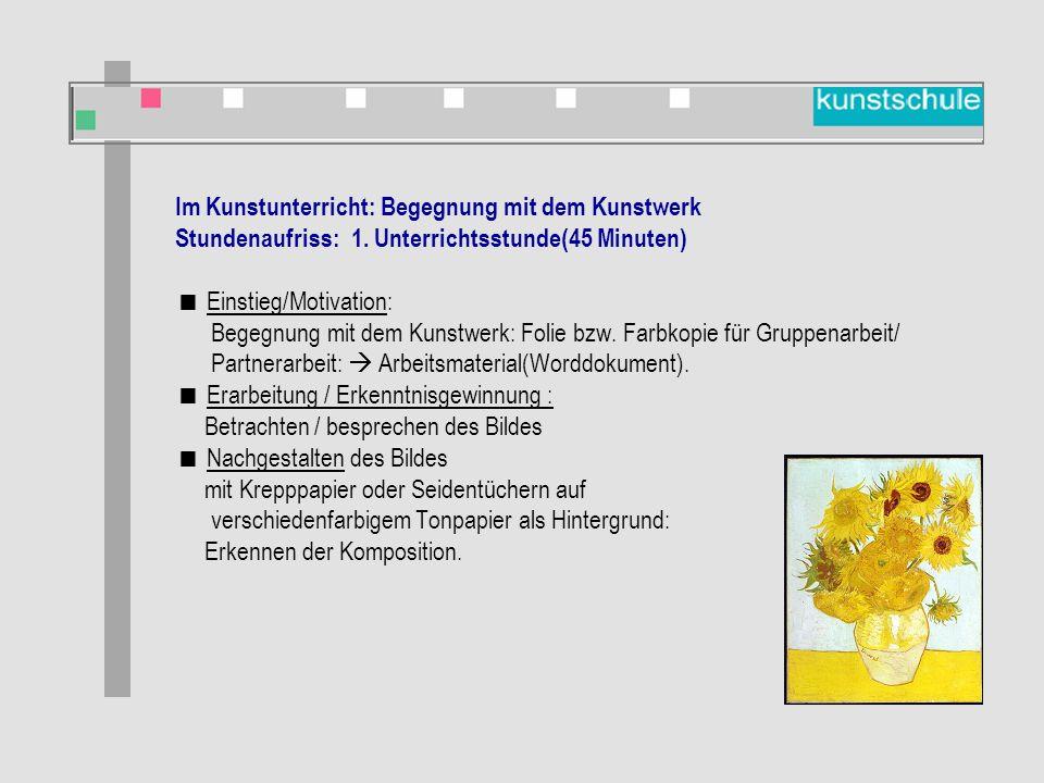 Im Kunstunterricht: Begegnung mit dem Kunstwerk Stundenaufriss: 1.