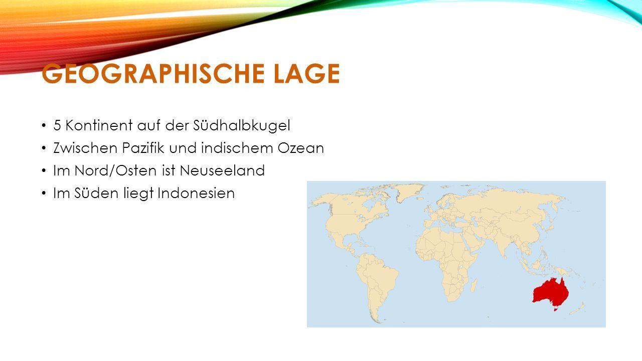 GEOGRAPHISCHE LAGE 5 Kontinent auf der Südhalbkugel Zwischen Pazifik und indischem Ozean Im Nord/Osten ist Neuseeland Im Süden liegt Indonesien