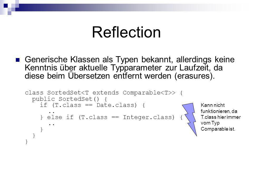 Reflection Generische Klassen als Typen bekannt, allerdings keine Kenntnis über aktuelle Typparameter zur Laufzeit, da diese beim Übersetzen entfernt